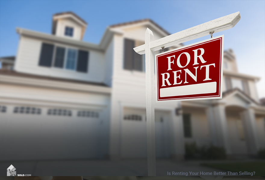 Is Renting Your Home Better Than Selling?
