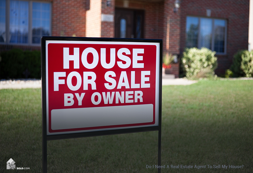 Do I Need A Real Estate Agent To Sell My House?