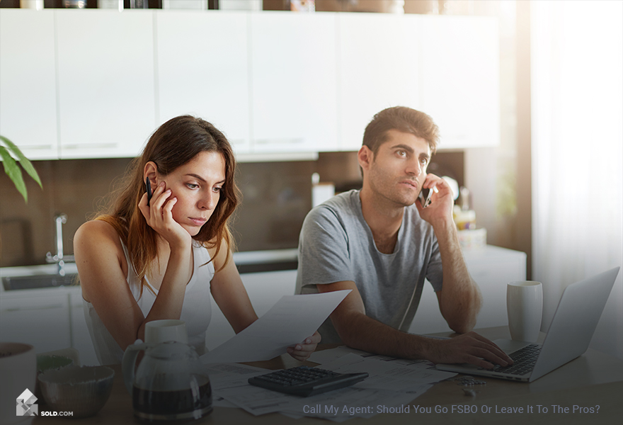 Call My Agent: Should You Go FSBO or Leave it to the Pros?