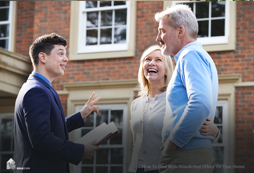 How To Deal With Unsolicited Offers On Your Home