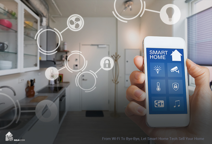 From Wi-Fi to Bye Bye – Let Smart Home Tech Sell Your Home