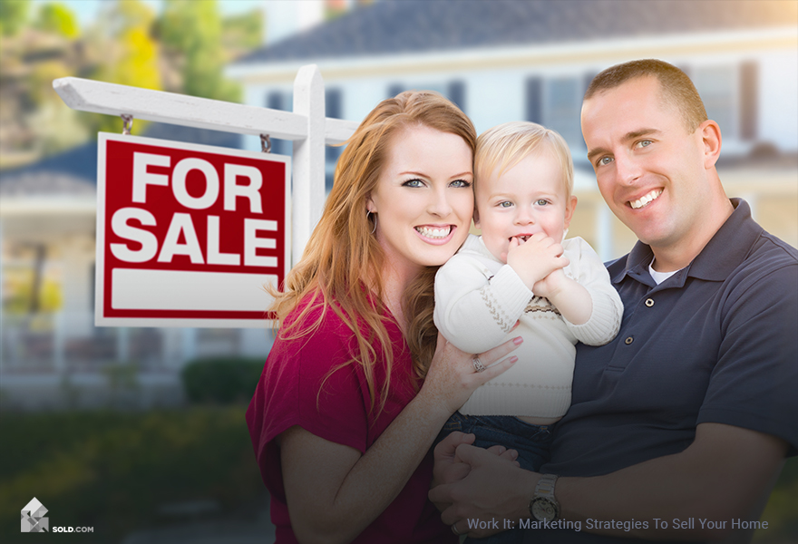 Work it: Marketing Strategies to Sell Your Home