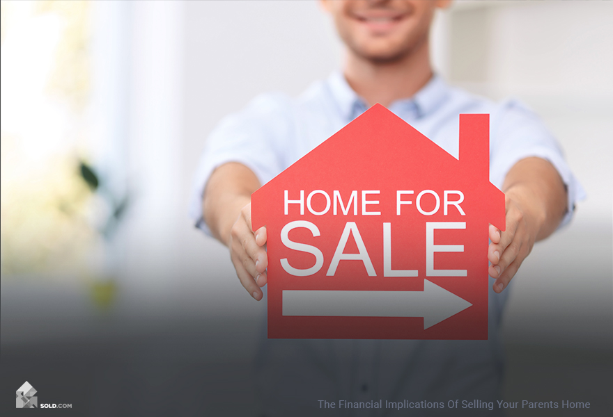 The Financial Implications Of Selling Your Parents Home