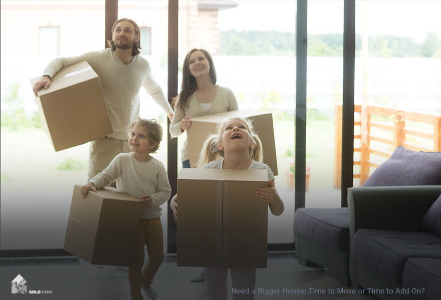 Need a Bigger House: Time to Move or Time to Add-On?