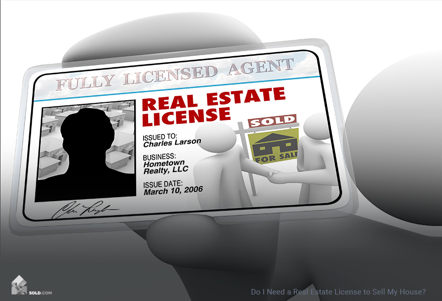 Do I Need a Real Estate License to Sell My House?