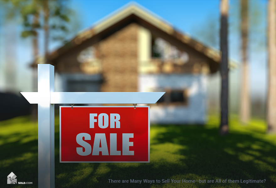 There are Many Ways to Sell Your Home—but are All of them Legitimate?